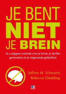 Jeffrey Schwartz en Rebecca Gladding je bent niet je brein, You are not your brain