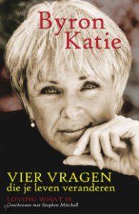 Byron Katie, vier vragen die je leven veranderen, loving what is