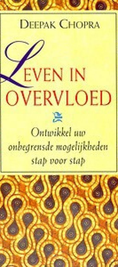 Deepak Chopra leven in overvloed, creating affluence, de zeven spirituele wetten van succes, the seven spiritual laws of success